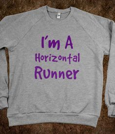 I am a horizontal runner. *Pitch Perfect*