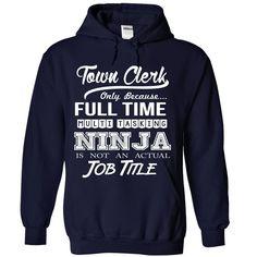 Town Clerk Only Because Full Time Multi Tasking Ninja Is Not An Actual Job…