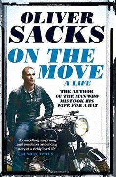 On the Move: A Life: Amazon.co.uk: Oliver Sacks: 9781447264040: Books