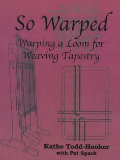 So Warped - Warping a Loom for Weaving Tapestry Weaving Book      Author: Kathe Todd-Hooker with Pat Spark  110 pgs. (spiral,bl_wh)