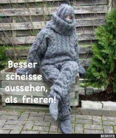 Besser ... aussehen, als frieren! | Lustige Bilder, Sprüche, Witze, echt lustig
