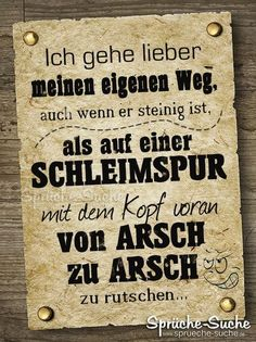 Cool sayings own way as from ass to ass Zitate Saturday Pictures, Best Quotes, Life Quotes, German Quotes, Geek Humor, Meaning Of Life, True Words, Decir No, Lyrics