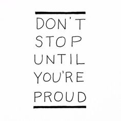 Don't stop till you're proud
