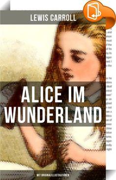Alice im Wunderland (Mit Originalillustrationen)    :  Alice im Wunderland ist ein erstmals 1865 erschienenes Kinderbuch des britischen Schriftstellers Lewis Carroll. Die fiktive Welt, in der Alice im Wunderland angesiedelt ist, spielt in solch einer Weise mit Logik, dass sich die Erzählung unter Mathematikern und Kindern gleichermaßen großer Beliebtheit erfreut. Alice im Wunderland gilt als eines der hervorragenden Werke aus dem Genre des literarischen Nonsens. Gemeinsam mit der 1871 ...