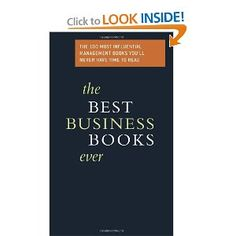 The Best Business Books Ever: The 100 Most Influential Management Books You'll Never Have Time to Read