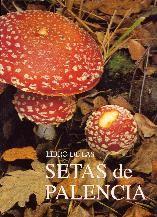 El libro de las setas de Palencia, de Carlos E. Hermosilla, Julián Sánchez.  L/Bc 635.8 HER lib   http://almena.uva.es/search~S1*spi?/cL%2FBc+635.8+GON+mon/cl+bc+635+8+gon+mon/-3%2C-1%2C0%2CE/frameset&FF=cl+bc+635+8+her+lib&1%2C1%2C