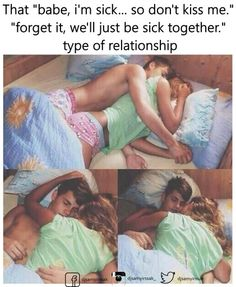 """That """"babe, I'm sick... so don't kiss me"""" """"forget it, we'll just be sick together."""" type of relationship."""