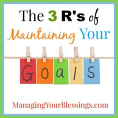 The 3 R's of Maintaining Your Goals :: ManagingYourBlessings.com