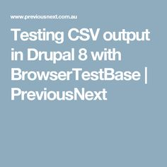 In a recent project we were outputting CSV and wanted to test that the file contents were valid. Read on for a quick tip on how to achieve this with Drupal BrowserTestBase Drupal, Coding, Blog, Blogging, Programming