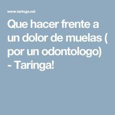 Que hacer frente a un dolor de muelas ( por un odontologo) - Taringa!