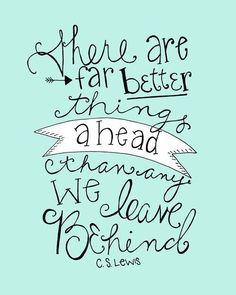 """C S Lewis. Every change is a new adventure! Keep pushing on and remember, """"The future is as bright as your faith"""" (Thomas S. Monson)"""
