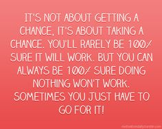 If I could choose one quote to define my attitude about life, it would be this <3 JUST DO IT!