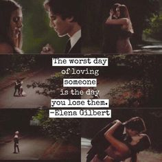 "#TVD The Vampire Diaries  ""The worst day of loving someone is the day you lost them. - Elena Gilbert"""