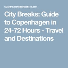 City Breaks: Guide to Copenhagen in 24-72 Hours - Travel and Destinations