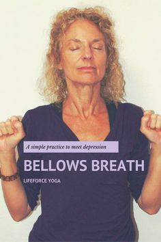 Simple LifeForce Yoga practice to meet depression - Bellows Breath