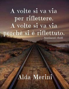 """Practice These Principles: The Virtue of Wisdom,"" Alda Merini. Translation: ""Sometimes we get away to reflect. Sometimes we get away because we have reflected. Favorite Quotes, Best Quotes, Love Quotes, Inspirational Quotes, Italian Phrases, Italian Quotes, Quotes Thoughts, Words Quotes, Qoutes"