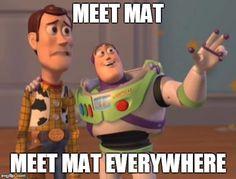 X, X Everywhere Meme | MEET MAT MEET MAT EVERYWHERE | image tagged in memes,x,x everywhere,x x everywhere | made w/ Imgflip meme maker