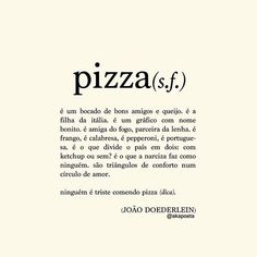 JOÃO DOEDERLEIN (@akapoeta) | Instagram photos and videos Gift Quotes, Love Quotes, Inspirational Quotes, Pizza Quotes, Motivational Quotes For Employees, Funny Love, Cool Words, Meant To Be, How To Memorize Things