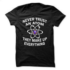 Never Trust An Atom v.2 - #vintage sweater #moda sweater. GET YOURS => https://www.sunfrog.com/Geek-Tech/Never-Trust-An-Atom-v2.html?68278