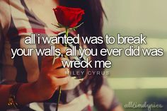 All I wanted was to break your walls, just so you would let me in and I could finally love you...so you would actually let me love you for once, like a real couple, like a normal couple....