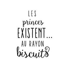 Sticker mural Les princes existent au rayon biscuits Noir 40 x 60 cm Plus Words Quotes, Sayings, Quote Citation, French Quotes, Think, Positive Attitude, Sentences, Quotations, Funny Quotes