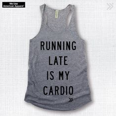 A personal favorite from my Etsy shop https://www.etsy.com/listing/231043798/new-item-running-late-is-my-cardio-funny