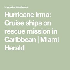 Hurricane Irma: Cruise ships on rescue mission in Caribbean | Miami Herald