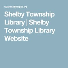 Shelby Township Library | Shelby Township Library Website