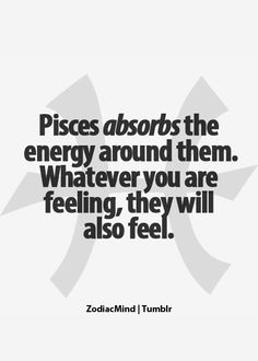 Pisces remember to surround yourself with the right kind of people.