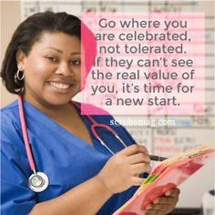 """Go where you are celebrated, not tolerated. If they can't see the real value of you, it's time for a new start."" #Nurses #Quotes #Inspiration"