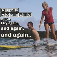 """""""If I fall, I try again, and again, and again..."""" –Nick Vujicic inspirational quote"""