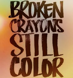 why worry broken crayons still color
