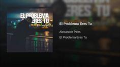 """""""El problema eres tu…  La solución de mi problema, eres tú."""" -- Yo…  yo no digo nada.  Nada de nada (no quiero problemas).  Bueno si… voy a decir que extrañaba mucho la voz de Alexandre Pires."""