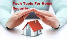 7 High-Tech Tools You Need for Optimal Home Security