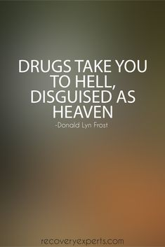 "Quote on Addiction: Drugs take you to hell, disguised as heaven. | ""Where Drugs Come From?"" - https://recoveryexperts.com/rebuzz/news/where-drugs-come-from"