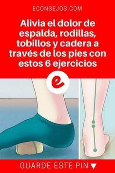 Dolor de espalda | Alivia el dolor de espalda, rodillas, tobillos y cadera a través de los pies con estos 6 ejercicios | Estos ejercicios que puede hacer fácilmente en casa le ayudarán a acabar con diferentes dolores. ¡Pruébelos!