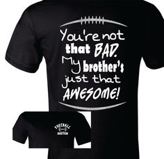 Football Sister Shirt, Football Sister T-Shirt, You're Not that Bad by TShirtNerds on Etsy https://www.etsy.com/listing/202595318/football-sister-shirt-football-sister-t