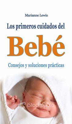 CONSEJOS Y SOLUCIONES PRÁCTICAS | Todo lo que deberías saber sobre el cuidado de tu bebé
