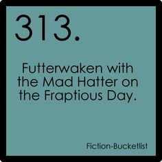 Futterwaken with the Mad Hatter on the *Frabjous Day