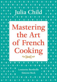 Mastering the Art of French Cooking Vol 1 - JULIA CHILD - Read Totally Free Recipe Book