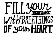 """Fill your paper with the breathing of your heart."" - William Wordsworth #quotes #writing *"
