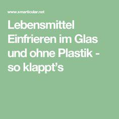 Lebensmittel Einfrieren im Glas und ohne Plastik - so klappt's