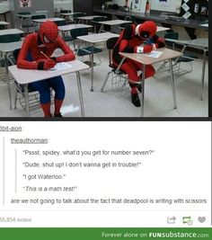 Deadpool and spiderman...If you don't love Deadpool...you're wrong