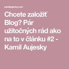 Chcete založiť Blog? Pár užitočných rád ako na to v článku #2 - Kamil Aujesky
