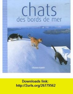 Chats des bords de mer (French Edition) (9782353570096) Matthew Flinders , ISBN-10: 2353570097  , ISBN-13: 978-2353570096 ,  , tutorials , pdf , ebook , torrent , downloads , rapidshare , filesonic , hotfile , megaupload , fileserve