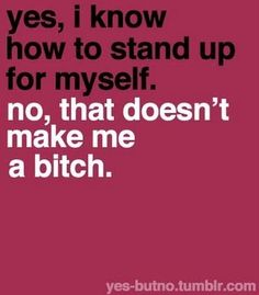 Stand up for yourself; don't back down 'cuz it's the polite thing to do.