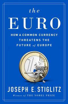 El euro : cómo la moneda común amenaza el futuro de Europa /Joseph E.  Stieglitz ; traducción de Inga Pellisa y María Luisa Rodríguez Tapia.. -- Barcelona : Taurus, 2016.
