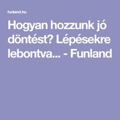Hogyan hozzunk jó döntést? Lépésekre lebontva... - Funland