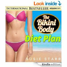How To Lose Weight Fast: The Bikini Body Diet Plan: (How To Lose Weight Fast...The Bikini Body Plan)