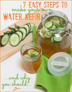 7 Easy Steps to Make Your Own Water Kefir and Why You Should plus recipes for using the kefir
